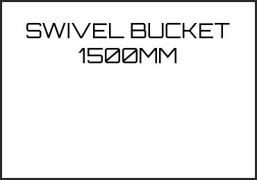Picture for category SWIVEL BUCKET 1500MM